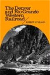 The Denver and Rio Grande Western Railroad: Rebel of the Rockies