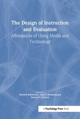 The Design of Instruction and Evaluation: Affordances of Using Media and Technology 9780805837636