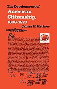 The Development of American Citizenship, 1608-1870 9780807813263