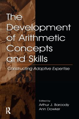 The Development of Arithmetic Concepts and Skills: Constructive Adaptive Expertise 9780805831559