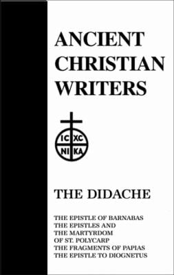 The Didache: The Epistle of Barnabus, the Epistles and the Martyrdom of St. Polycarp, the Fragments of Papias, the Epistle to Diogn 9780809102471