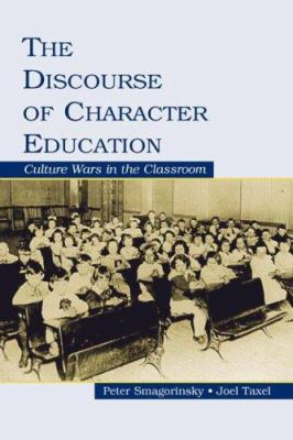 The Discourse of Character Education: Culture Wars in the Classroom 9780805851274