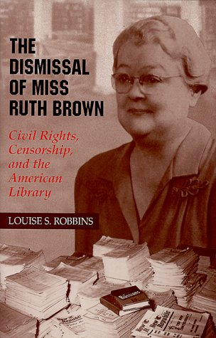 The Dismissal of Miss Ruth Brown: Civil Rights, Censorship, and the American Library 9780806131634