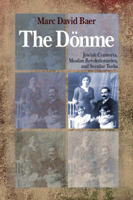 The Donme: Jewish Converts, Muslim Revolutionaries, and Secular Turks 9780804768689