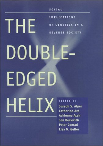 The Double-Edged Helix: Social Implications of Genetics in a Diverse Society 9780801869648