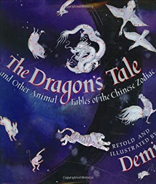 The Dragon's Tale: And Other Animal Fables of the Chinese Zodiac