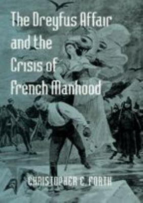 The Dreyfus Affair and the Crisis of French Manhood 9780801883859