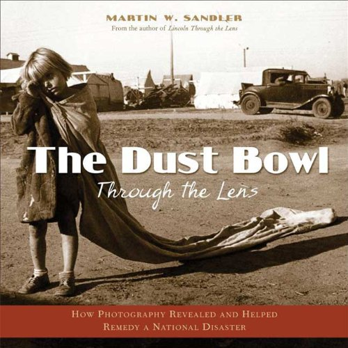 The Dust Bowl Through the Lens: How Photography Revealed and Helped Remedy a National Disaster 9780802795472