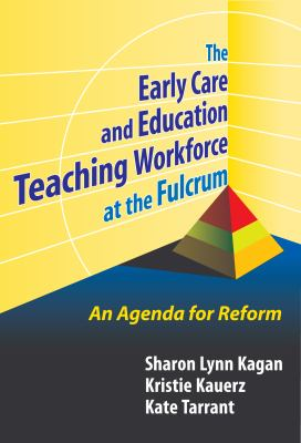 The Early Care and Education Teaching Workforce at the Fulcrum: An Agenda for Reform 9780807748275