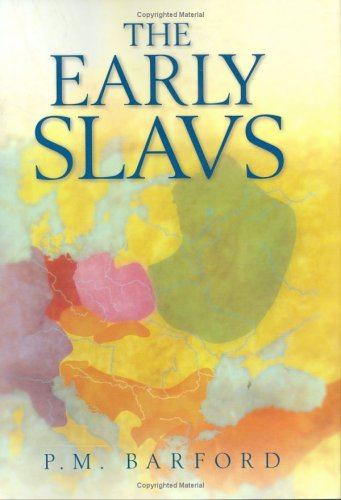 The Early Slavs: Culture and Society in Early Medieval Eastern Europe