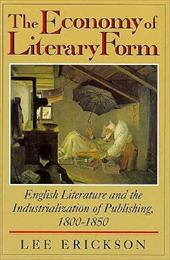 The Economy of Literary Form: English Literature and the Industrialization of Publishing, 1800-1850 3223052