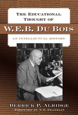 The Educational Thought of W.E.B. Du Bois: An Intellectual History 9780807748374