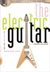 The Electric Guitar: A History of an American Icon