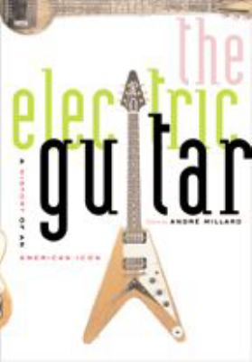 The Electric Guitar: A History of an American Icon 9780801878626