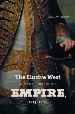 The Elusive West and the Contest for Empire, 1713-1763 9780807833957