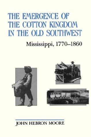The Emergence of the Cotton Kingdom in the Old Southwest: Mississippi, 1770-1860 9780807114049