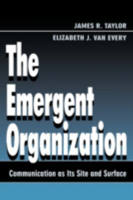 The Emergent Organization: Communication as Its Site and Surface 9780805821949