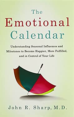 The Emotional Calendar: Understanding Seasonal Influences and Milestones to Become Happier, More Fulfilled, and in Control of Your Life 9780805091304