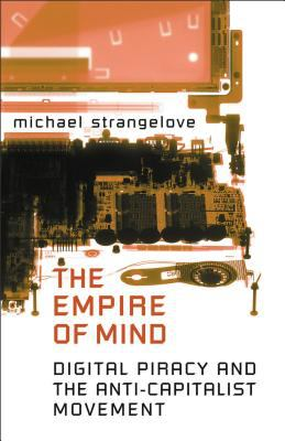 The Empire of Mind: Digital Piracy and the Anti-Capitalist Movement 9780802038180
