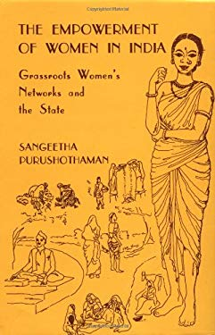 The Empowerment of Women in India: Grassroots Women's Networks and the State 9780803993952
