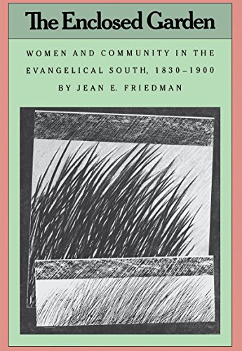 The Enclosed Garden: Women and Community in the Evangelical South, 1830-1900 9780807842812