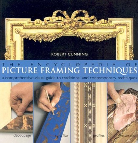 The Encyclopedia of Picture Framing Techniques: A Comprehensive Visual Guide to Traditional and Contemporary Techniques 9780806993027