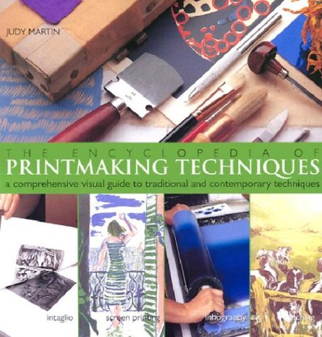 The Encyclopedia of Printmaking Techniques: A Comprehensive Visual Guide to Traditional and Contemporary Techniques 9780806993003