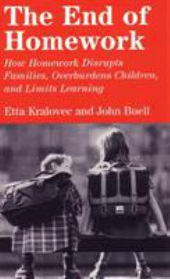 The End of Homework: How Homework Disrupts Families, Overburdens Children, and Limits Learning 9780807042199