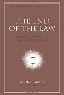 The End of the Law: Mosaic Covenant in Pauline Theology 9780805448429