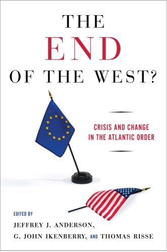 The End of the West?: Crisis and Change in the Atlantic Order 9780801474002