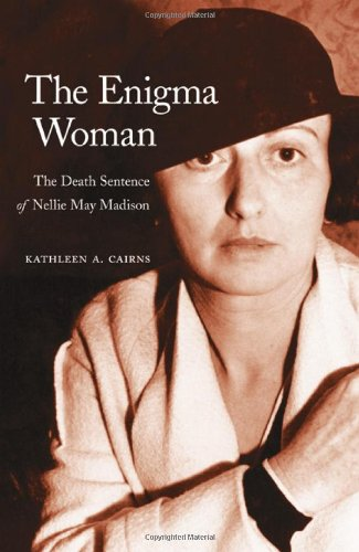 The Enigma Woman: The Death Sentence of Nellie May Madison 9780803211414