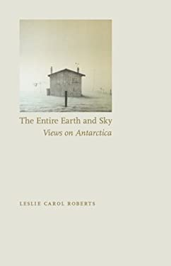 The Entire Earth and Sky: Views on Antarctica 9780803216174
