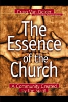 The Essence of the Church: A Community Created by the Spirit 9780801090967