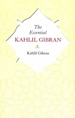 The Essential Kahlil Gibran: Aphorisms and Maxims