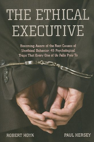 The Ethical Executive: Becoming Aware of the Root Causes of Unethical Behavior: 45 Psychological Traps That Every One of Us Falls Prey to 9780804771788