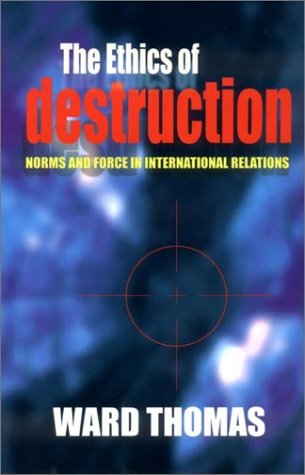 The Ethics of Destruction: Norms and Force in International Relations 9780801438196
