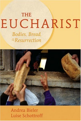 The Eucharist: Bodies, Bread, & Resurrection 9780800638672