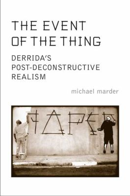 The Event of the Thing: Derrida's Post-Deconstructive Realism 9780802098924