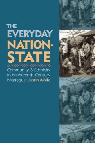 The Everyday Nation-State: Community and Ethnicity in Nineteenth-Century Nica 9780803228023
