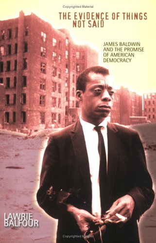 The Evidence of Things Not Said: James Baldwin and the Promise of American Democracy 9780801486982