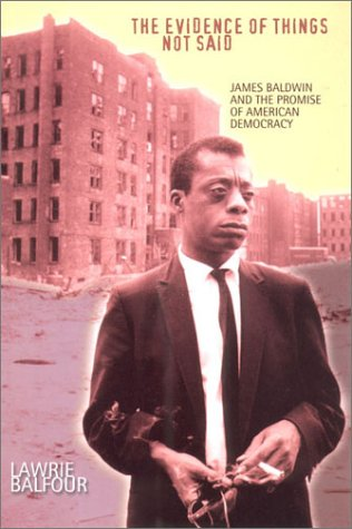 The Evidence of Things Not Said: James Baldwin and the Promise of American Democracy 9780801437519