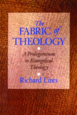 The Fabric of Theology: A Prolegomenon to Evangelical Theology 9780802806741
