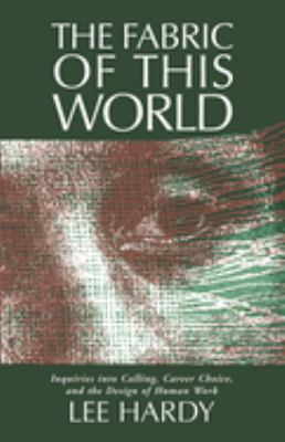 The Fabric of This World: Inquiries Into Calling, Career Choice, and the Design of Human Work 9780802802989