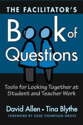 The Facilitator's Book of Questions: Tools for Looking Together at Student and Teacher Work 9780807744680