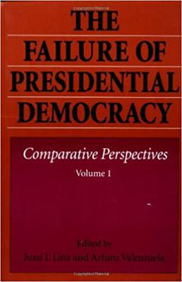 The Failure of Presidential Democracy: Comparative Perspectives 9780801846403