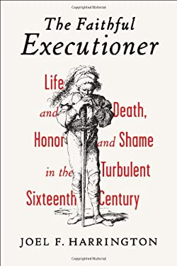 The Faithful Executioner: Life and Death, Honor and Shame in the Turbulent Sixteenth Century 9780809049929