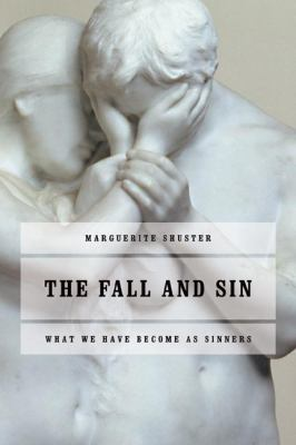 The Fall and Sin: What We Have Become as Sinners 9780802809940