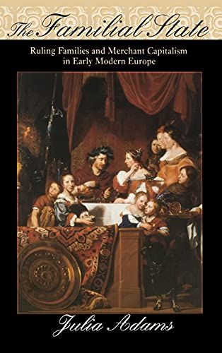 The Familial State: Ruling Families and Merchant Capitalism in Early Modern Europe 9780801433085