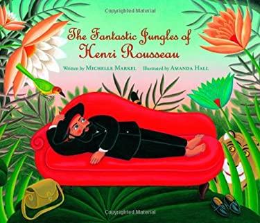 The Fantastic Jungles of Henri Rousseau 9780802853646