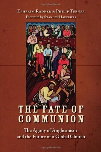 The Fate of Communion: The Agony of Anglicanism and the Future of a Global Church 9780802832825